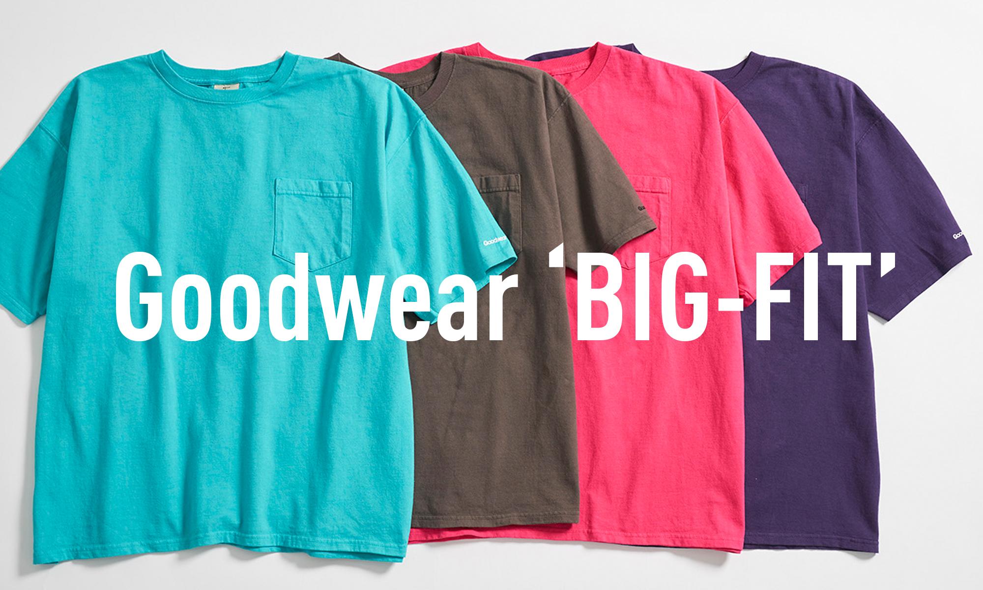 新色&新サイズが揃ったビッグTシャツ! 「Goodwear」 -BIG-FIT-