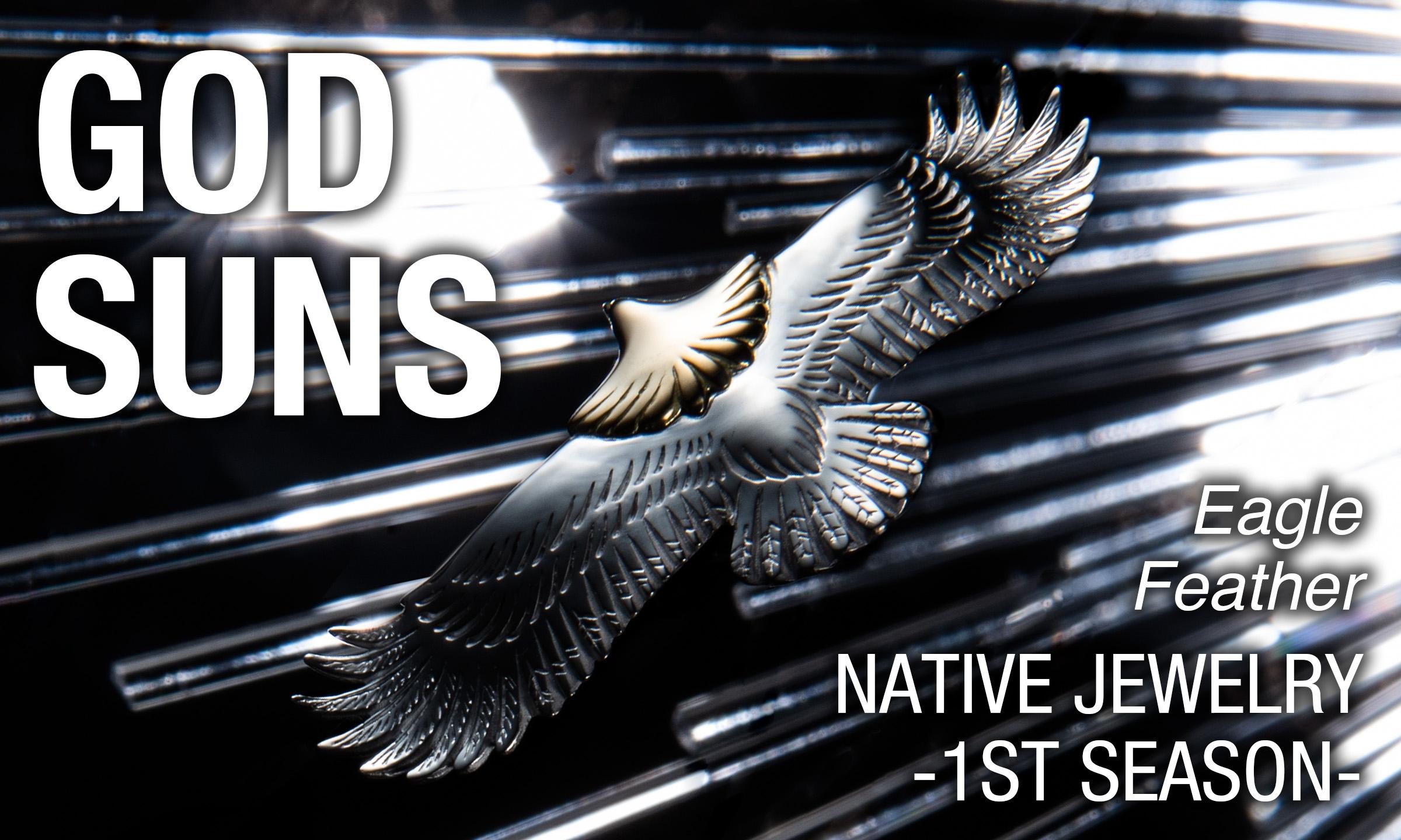 ネイティブアクセサリーを更新する凄まじき名工 「GOD SUNS」-NATIVE JEWELRY 1ST SEASON-