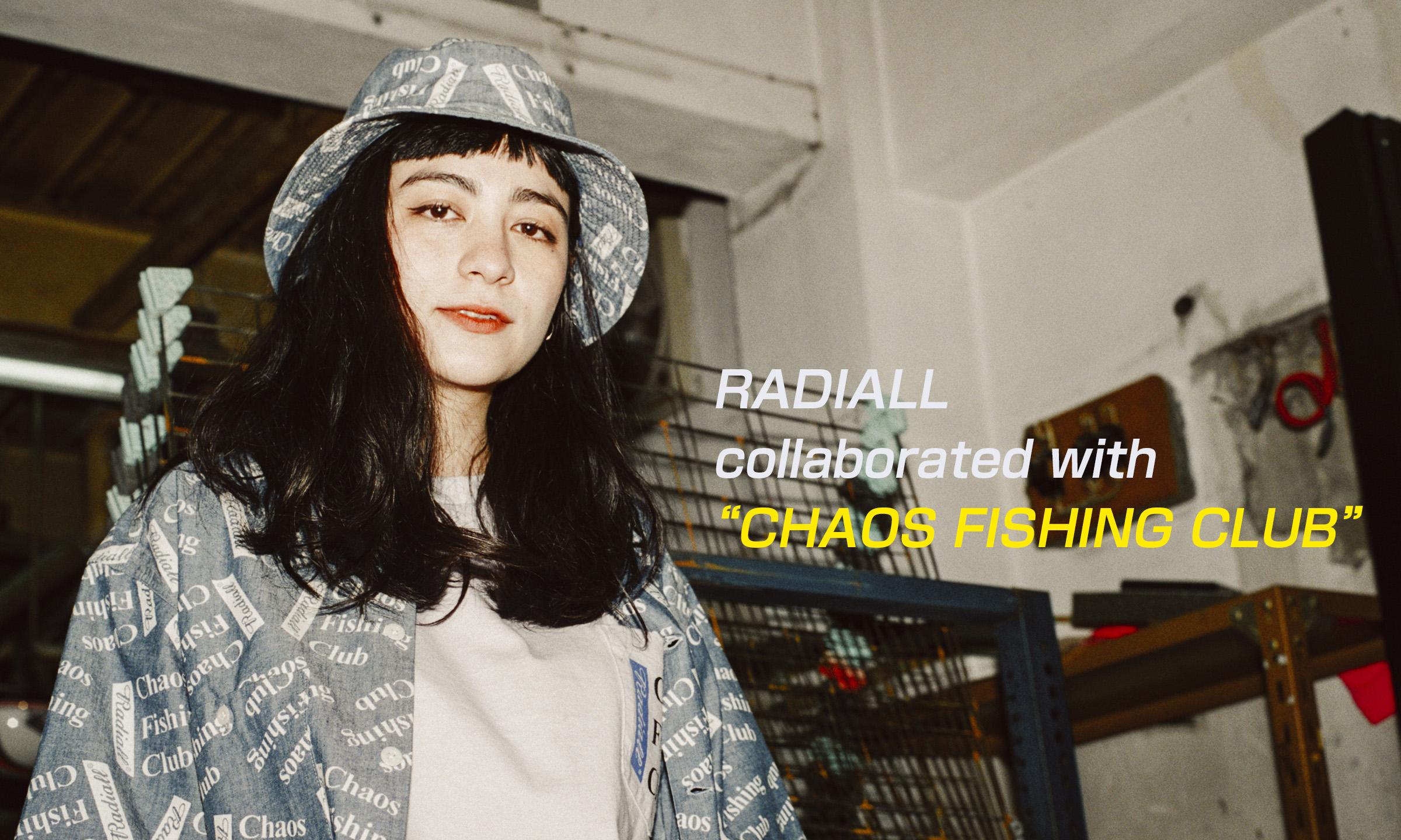 ストリートらしい注目のコラボレーション! 「RADIALL + CHAOS FISHING CLUB」